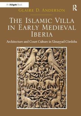 The Islamic Villa in Early Medieval Iberia PDF