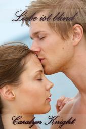 Liebe ist Blind: Eine romantische Fantasie