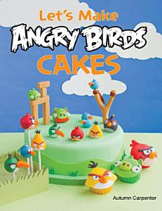 Let s Make Angry Birds Cakes PDF