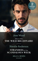 How To Win The Wild Billionaire / Stranded For One Scandalous Week