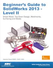 Beginner's Guide to Solidworks 2013: Level II