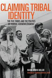 Claiming Tribal Identity: The Five Tribes and the Politics of Federal Acknowledgment