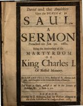 David and the Amalekite Upon the Death of Saul: A Sermon Preached on Jan. 30, 1682, Being the Anniversary of the Martyrdom of King Charles I. of Blessed Memory