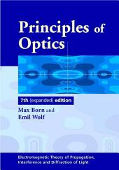 Principles of Optics: Electromagnetic Theory of Propagation, Interference and Diffraction of Light, Edition 7