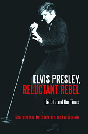 Elvis Presley  Reluctant Rebel PDF