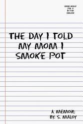 The Day I Told My Mom I Smoke Pot PDF