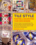 Tile Style   Painting and Decorating Your Own Designs PDF