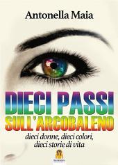Dieci Passi sull'Arcobaleno: dieci donne, dieci colori, dieci storie di vita