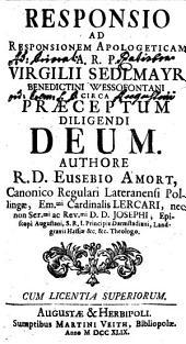 Responsio ad responsionem apologeticam A. R. P. Virgilii Sedelmayr Benedictini Wessofontani circa praeceptum diligendi deum