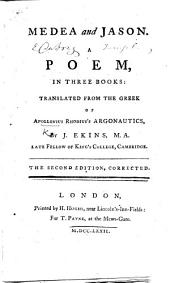 The Loves of Medea and Jason. A poem, in three books, translated from the Greek of Apollonius Rhodius's Argonautics, by ... J. Ekins
