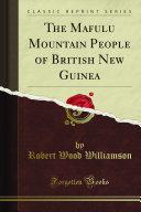 The Mafulu Mountain People of British New Guinea (Classic Reprint)