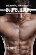 51 Bodybuilder Dinner Meals High in Protein