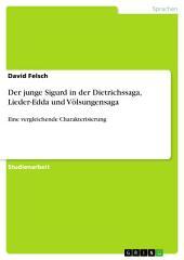 Der junge Sigurd in der Dietrichssaga, Lieder-Edda und Völsungensaga: Eine vergleichende Charakterisierung