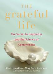 The Grateful Life: The Secret to Happiness, and the Science of Contentment