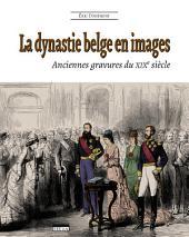 La dynastie belge en images (2e édition): Anciennes gravures du XIXe siècle