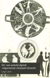 De' vasi antichi dipinti volgarmente chiamati etruschi: Dissertazioni tre