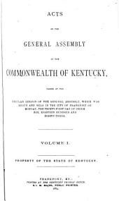 Acts of the General Assembly of the Commonwealth of Kentucky, Passed: Volume 1