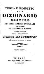 Teoria e prospetto: o sia dizionario critico de' verbi italiani conjugati, specialmente degli anomali e malnoti nelle cadenze opera dell'abate, Volume 2