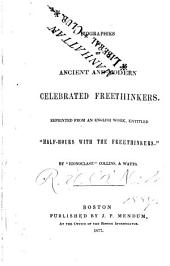 "Biographies of Ancient and Modern Celebrated Freethinkers: Reprinted from an English Work, Entitled ""Half-hours with the Freethinkers."""