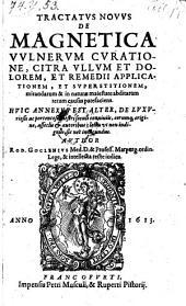 Tractatus novus de magnetica vulnerum curatione, citra ullum et dolorem, et remedii applicationem ... huic annexus est alter, de luxuriosis ... seculi conviviis (etc.)