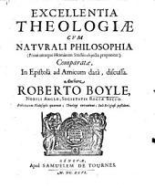 Excellentia Theologiae cum Naturali Philosophia ...Comparatae ...discursa