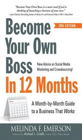 Become Your Own Boss in 12 Months: A Month-by-Month Guide to a Business that Works, Edition 2
