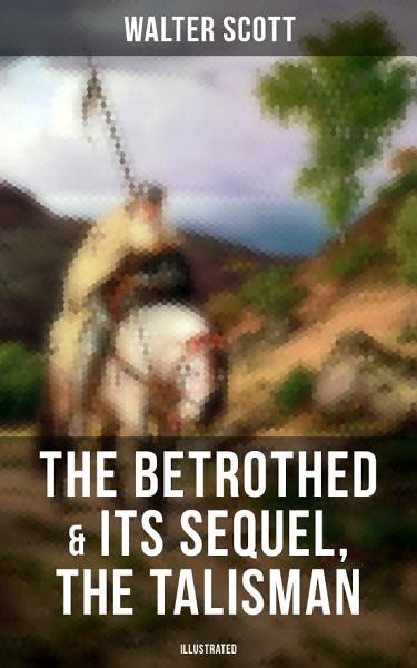 Download THE BETROTHED   Its Sequel  The Talisman  Illustrated  Book