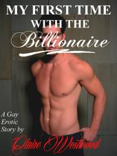 My First Time with the Billionaire: A Billionaire, Gay, Virgin erotic tale