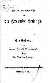 Moses Mendelssohn an die Freunde Lessings: Ein Anhang zu Herrn Jacobi Briefwechsel über die Lehre des Spinoza..