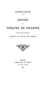 Histoire du thét̂re en Picardie depuis son origine jusqu'a la fin du XVI. siècle