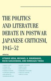 The Politics and Literature Debate in Postwar Japanese Criticism, 1945–52: 1945–52