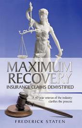 MAXIMUM RECOVERY - INSURANCE CLAIMS DEMYSTIFIED: A 40 year veteran of the industry clarifies the process
