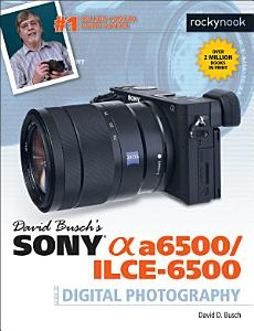 David Busch s Sony Alpha a6500 ILCE 6500 Guide to Digital Photography Book