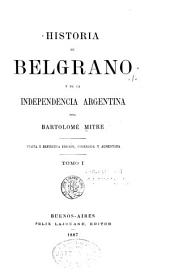 Historia de Belgrano y de la independencia argentina: Volumen 1