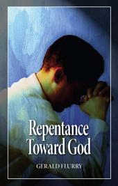 Repentance Toward God: What is true Christian repentance?