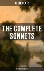 THE COMPLETE SONNETS OF JOHN KEATS (63 Poems in One Edition): From one of the most beloved English Romantic poets, influenced by John Milton and Edmund Spenser, and one of the greatest lyric poets in English Literature, alongside William Shakespeare