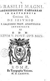 S. Basilii Magni archiepiscopi Caesareae in Cappadocia Conciones 2. De ieiunio P. Galesinio prot. apostolico interprete ad s. d. n. Sixtum 5. pont. opt. max