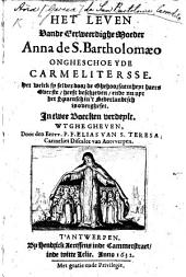 Het leven vande eerweerdighe Moeder Anna de S. Bartholomæo ... Het welck sy selver door de Ghehoorsaemheyt haers Overste heeft beschreven, ende nu uyt het Spaensch in't Nederlandtsch is overgheset ... Wtghegheven door ... F. Elias van S. Teresa. (Cort verhael der Mirakelen vande ... Moeder Anna, etc.) [With a portrait.]