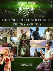 Grand Theft Auto 5 the Unofficial Strategies Tricks and Tips