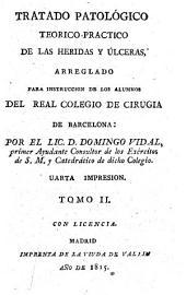 Tratado patológico teorico-practico de las heridas y úlceras: arreglado para instruccion de los alumnos del Real Colegio de cirugia de Barcelona