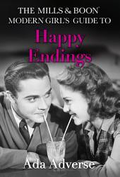 The Mills & Boon Modern Girl's Guide to: Happy Endings: Dating hacks for feminists (Mills & Boon A-Zs, Book 4)