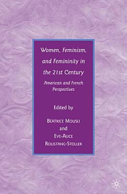 Women  Feminism  and Femininity in the 21st Century PDF