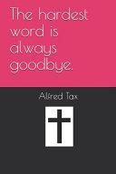 The Hardest Word Is Always Goodbye.