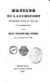 Matilde di Lanchefort melodramma storico in due atti da rappresentarsi nel Real Teatro del Fondo nella primavera del 1838 [poesia del sig. Andrea Passaro