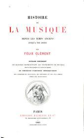 Histoire de la musique depuis les temps anciens jusqu'a nos jours: par Félix Clément; ouvrage contenant 359 gravures représentant les instruments de musique chez les divers peuples et à toutes les époques, 68 portraits d'artistes remarquables, des exemples de notations, des mélodies et des fac-similé tirés des manuscrits