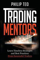 Trading Mentors  Learn Timeless Strategies and Best Practices from Successful Traders PDF