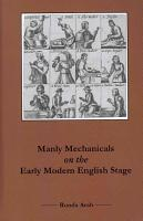 Manly Mechanicals on the Early Modern English Stage PDF