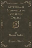 Letters and Memorials of Jane Welsh Carlyle, Vol. 1 (Classic Reprint)