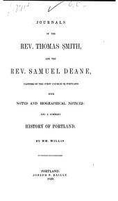 Journals of the Rev. Thomas Smith, and the Rev. Samuel Deane: Pastors of the First Church in Portland: with Notes and Biographical Notices: and a Summary History of Portland