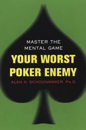 Your Worst Poker Enemy: Master The Mental Game